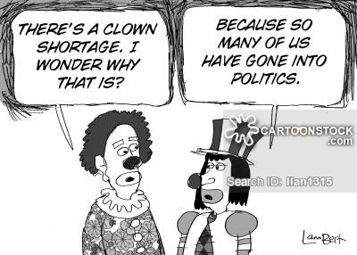 'There's a clown shortage.  I wonder why that is?'  'Because so many of us have went into politics.'